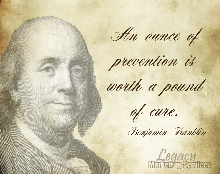 An ounce of prevention is worth a pound of cure Benjamin Franklin