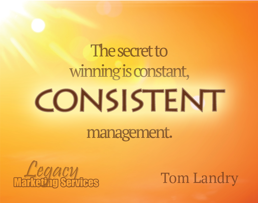 The secret to winning is constant, consistent management.  ~ Tom Landry #consistency #winning #success http://legacymarketingservices.com