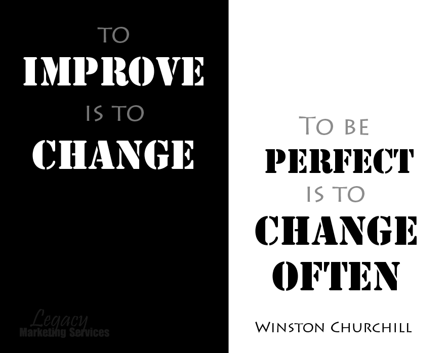 To improve is to change, to be perfect is to change often - Winston Churchill